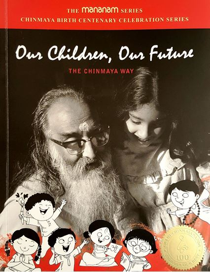 Picture of Our Children, Our Future The Chinmaya Way